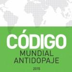 CÓDIGO MUNDIAL ANTIDOPAJE 2015: NOVEDADES